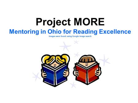 Project MORE Mentoring in Ohio for Reading Excellence Images were found using Google image search Mentor Training.