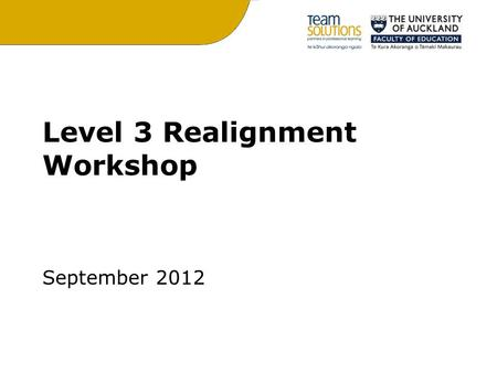 Level 3 Realignment Workshop September 2012. Programme for the Day: 9:00-10:30Logistics and looking at the curriculum 10:30-11:00Morning Tea 11:00-12:30Standards.