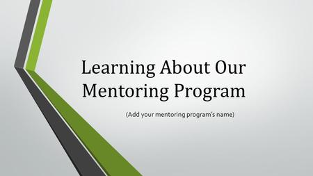 Learning About Our Mentoring Program (Add your mentoring program's name)