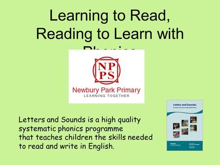 Learning to Read, Reading to Learn with Phonics Letters and Sounds is a high quality systematic phonics programme that teaches children the skills needed.