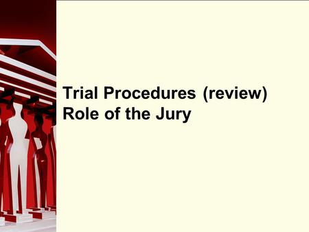 90 Trial Procedures (review) Role of the Jury. 90 The Adversarial System Trial procedures in Canada are based on the adversarial system: two or more opposing.
