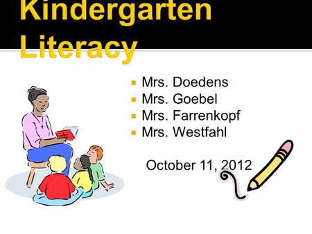  Mrs. Doedens  Mrs. Goebel  Mrs. Farrenkopf  Mrs. Westfahl October 11, 2012.