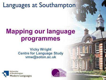 Mapping our language programmes Vicky Wright Centre for Language Study