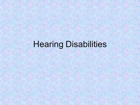 Hearing Disabilities.