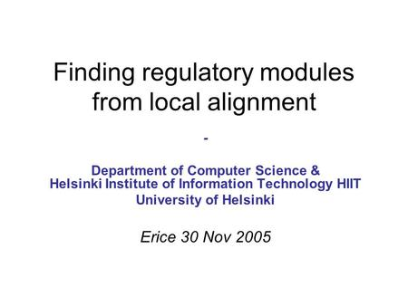 Finding regulatory modules from local alignment - Department of Computer Science & Helsinki Institute of Information Technology HIIT University of Helsinki.