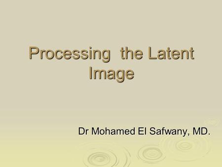 Processing the Latent Image Dr Mohamed El Safwany, MD.