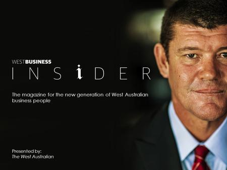 The magazine for the new generation of West Australian business people Presented by: The West Australian.