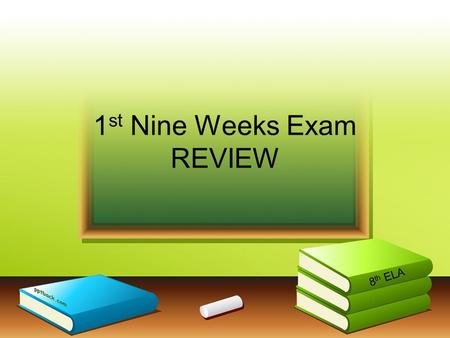 1 st Nine Weeks Exam REVIEW 8 th ELA. Reading Selections Three Reading Passages –One Stand Alone - 9 questions –One Stand Alone - 10 questions –Poem-5.