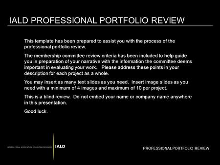 PROFESSIONAL PORTFOLIO REVIEW IALD PROFESSIONAL PORTFOLIO REVIEW This template has been prepared to assist you with the process of the professional portfolio.