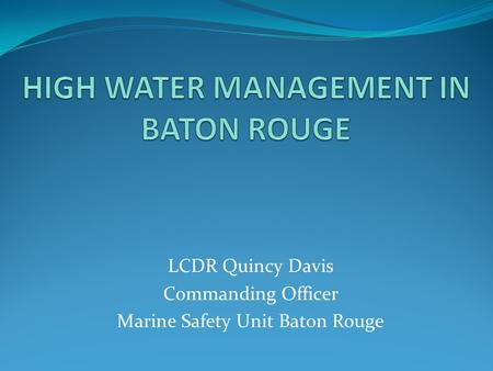 LCDR Quincy Davis Commanding Officer Marine Safety Unit Baton Rouge.