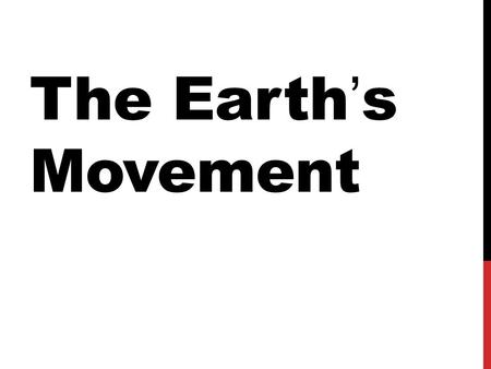 The <strong>Earth</strong>'s Movement.