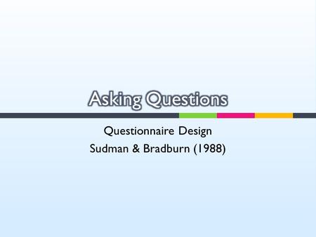 Questionnaire Design Sudman & Bradburn (1988).  Question wording is a crucial element in maximizing the validity of survey data obtained by a questionnaire.