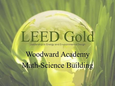 LEED Gold Woodward Academy Math-Science Building Leadership in Energy and Environmental Design.