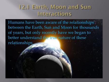 12.1 Earth, Moon and Sun Interactions