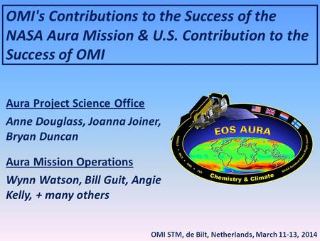 OMI's Contributions to the Success of the NASA Aura Mission & U.S. Contribution to the Success of OMI Aura Project Science Office Anne Douglass, Joanna.