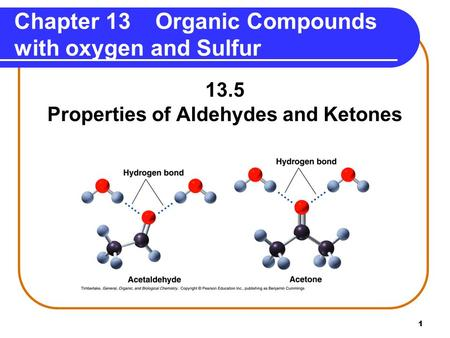 1 13.5 Properties of Aldehydes and Ketones Chapter 13 Organic Compounds with oxygen and Sulfur.