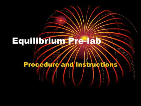 Equilibrium Pre-lab Procedure and Instructions. Experimental Design Fe 3+ (aq) + SCN 1- (aq) FeSCN 2+ (aq) 1.In the first reaction the concentration of.