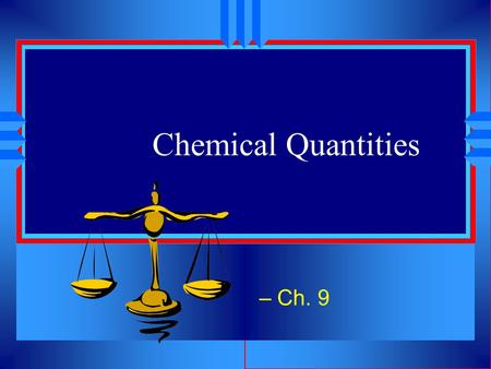 Chemical Quantities – Ch. 9.