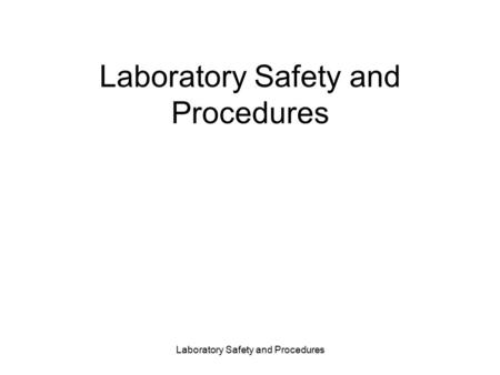 Laboratory Safety and Procedures. Lab Safety: Everyone is Responsible! Safety glasses Contact lenses Long hair and bulky clothing Rings, watches, and.