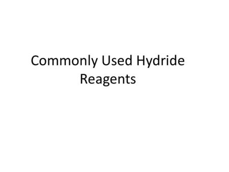 Commonly Used Hydride Reagents. Several forms of hydride (H-) find use in organic chemistry, including NaH, CaH 2, LiAlH 4, NaBH 4, and NaBH 3 CN (and.