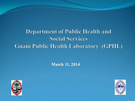 Department of Public Health and Social Services Guam Public Health Laboratory (GPHL) March 11, 2014.