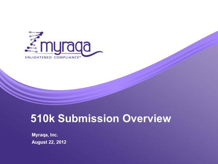 510k Submission Overview Myraqa, Inc. August 22, 2012.
