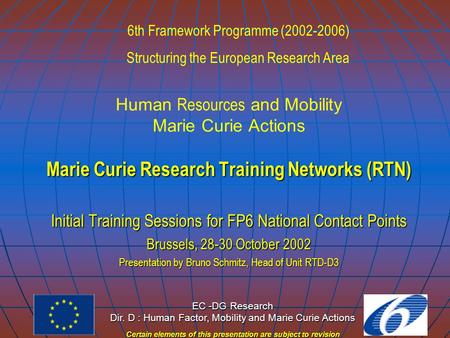 EC -DG Research Dir. D : Human Factor, Mobility and Marie Curie Actions Certain elements of this presentation are subject to revision Human Resources and.
