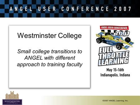 Westminster College Small college transitions to ANGEL with different approach to training faculty.