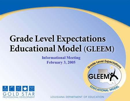 Informational Meeting February 3, 2005. Agenda Welcome and Introductions GLEEM Overview Preview of Modules GLEEM Timeline and Implementation Design Application.