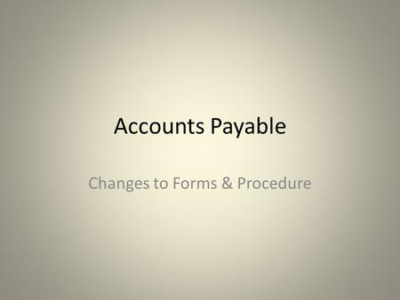 Accounts Payable Changes to Forms & Procedure. Federal Regulation (i.e. IRS) State (i.e., Statute) BSU Policy Daily Operation Many factors must be considered.