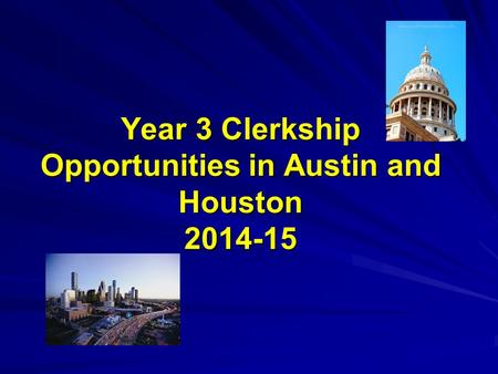 Year 3 Clerkship Opportunities in Austin and Houston 2014-15.