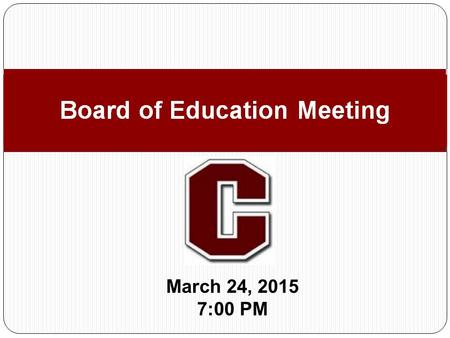 March 24, 2015 7:00 PM Board of Education Meeting.