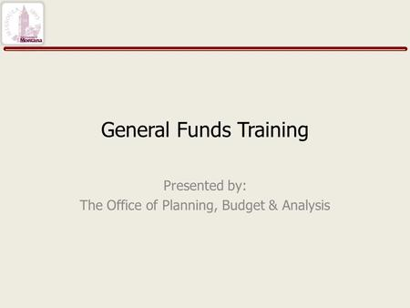 General Funds Training Presented by: The Office of Planning, Budget & Analysis.
