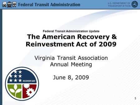 1 Federal Transit Administration Update The American Recovery & Reinvestment Act of 2009 Virginia Transit Association Annual Meeting June 8, 2009.