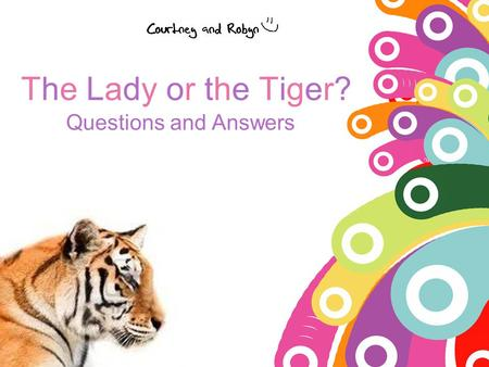 The Lady or the Tiger? Questions and Answers.