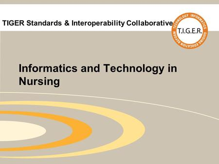 TIGER Standards & Interoperability Collaborative Informatics and Technology in Nursing.