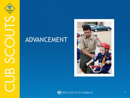 "1 ADVANCEMENT. 2 All Cub Scout Advancement Standard is to ""Do your best."" Encouragement and recognition of achievement are key. Activities are age-appropriate."