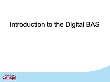 Introduction to the Digital BAS 1. Overview What is the MAF/TIGER Database? What is included in the Digital BAS package? What is the difference between.