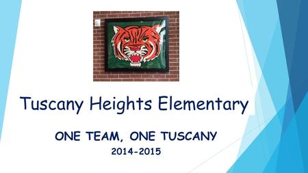 Tuscany Heights Elementary ONE TEAM, ONE TUSCANY 2014-2015.