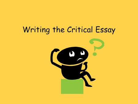 "Writing the Critical Essay. Introduction This paragraph should include the author, title, plot summary and purpose. Avoid saying ""I am going to look at."