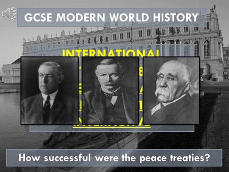 GCSE MODERN WORLD HISTORY INTERNATIONAL RELATIONS 1918-1945 THE PARIS PEACE CONFERENCE 1919-1920 INTERACTIVE How successful were the peace treaties?