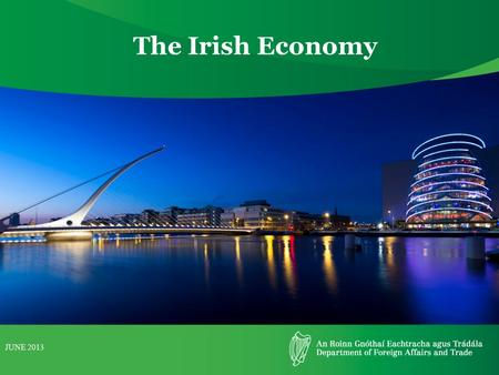The Irish Economy JUNE 2013. IrelandGreeceEU Population4,588,252 (2011)9,903,268 (2011)503,679,730 Area84,420 km2131,990 km2 Gross GDP figure€144 billion€227.