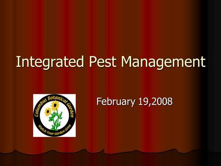 Integrated Pest Management February 19,2008. What is a Pest? Insect, disease, or pathogen Insect, disease, or pathogen May be situational May be situational.