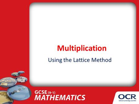 Multiplication Using the Lattice Method. What's It All About? You are going to learn: How to multiply two whole numbers. What skills should you have already?