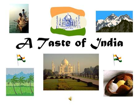A Taste of India. Where's India ? It's here The Republic of India is a country in South Asia. It is Bounded by the Indian Ocean on the south, the Arabian.