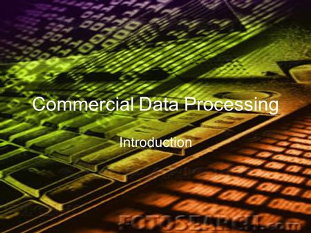 Commercial Data Processing Introduction. What is CDP Commercial Data Processing is the use of powerful computer systems to collect and process large volumes.