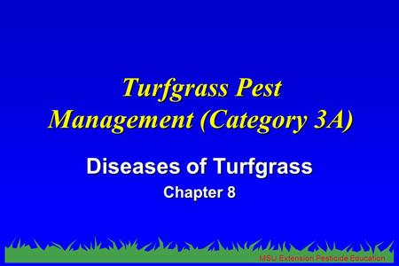 MSU Extension Pesticide Education Turfgrass Pest Management (Category 3A) Diseases of Turfgrass Chapter 8.