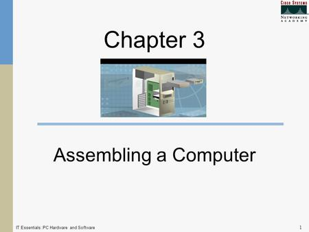 IT Essentials: PC Hardware and Software 1 Chapter 3 Assembling a Computer.