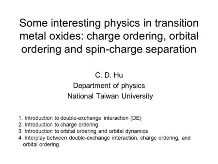 Some interesting physics in transition metal oxides: charge ordering, orbital ordering and spin-charge separation C. D. Hu Department of physics National.