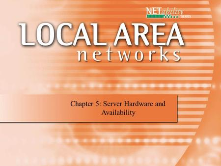 Chapter 5: Server Hardware and Availability. Hardware Reliability and LAN The more reliable a component, the more expensive it is. Server hardware is.